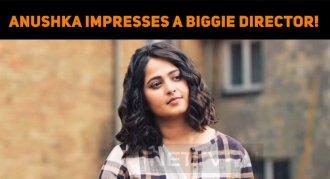 Anushka Impresses A Biggie Director!