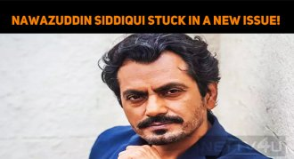 Nawazuddin Siddiqui Stuck In A New Issue!
