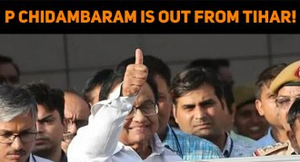 P Chidambaram Is Out From Tihar!