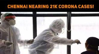 Chennai Nearing 21k Corona Cases!