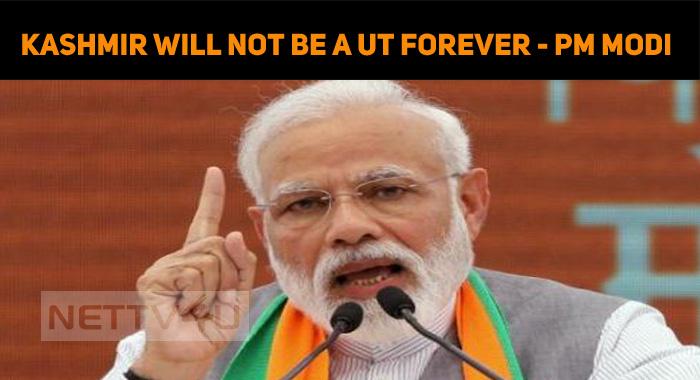 Kashmir Will Not Be A UT Forever - PM Modi