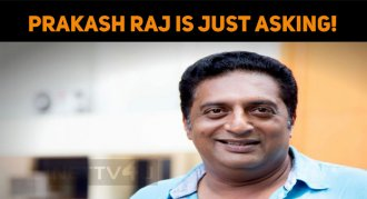 Prakash Raj Is Just Asking!
