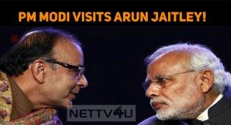PM Modi Visits Arun Jaitley!