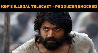 Illegal Telecast Of KGF – Producer To Take Lega..