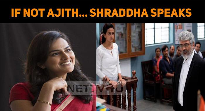 If Not Ajith... Shraddha Speaks
