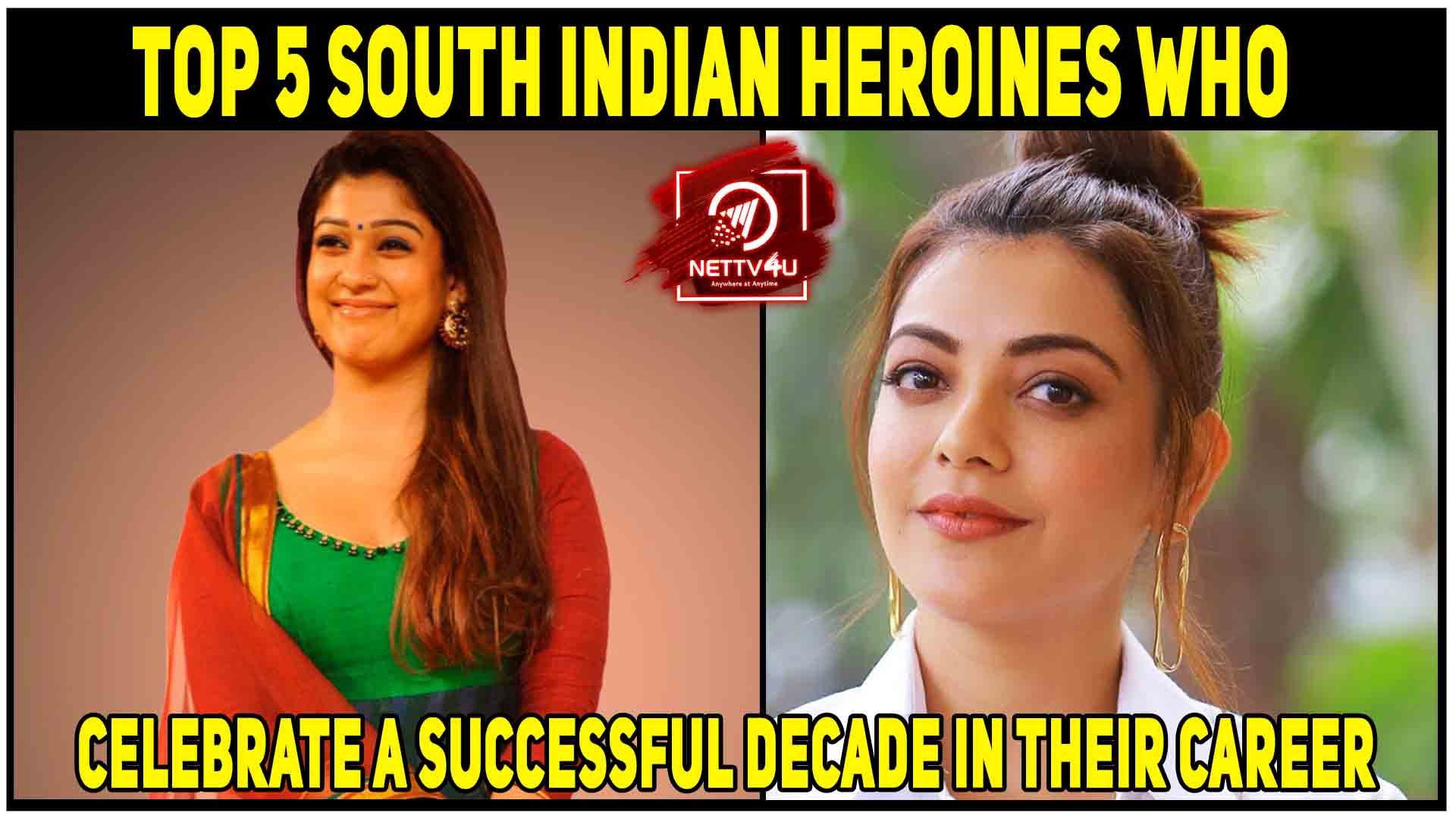 Top 5 South Indian Heroines Who Celebrate A Successful Decade In Their Career Latest Articles Nettv4u