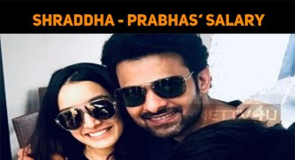 Shraddha And Prabhas' Salary For Saaho!