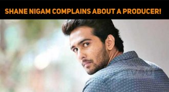 Shane Nigam Complains About A Producer!