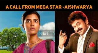 Aishwarya Rajesh Gets A Call From Mega Star!