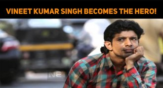 Vineet Kumar Singh Becomes The Hero!