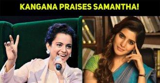 The Thalaivi Kangana Praises Samantha!