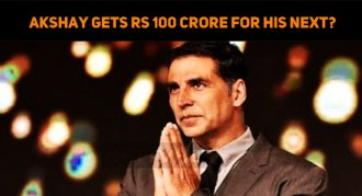 Akshay Kumar Gets Rs 100 Crore For His Next?