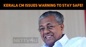 Kerala CM Issues Warning To Stay Safe!