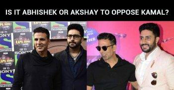 Is It Abhishek Or Akshay To Oppose Kamal?