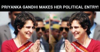Priyanka Gandhi Makes Her Political Entry!