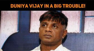 Duniya Vijay In A Big Trouble!