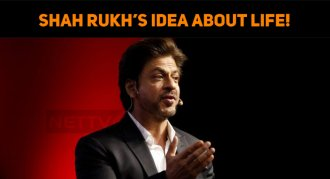 Shah Rukh's Idea About Life!