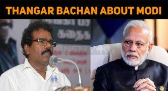 Thangar Bachan Speaks About Modi And Tamilnadu'..