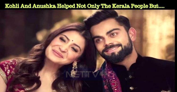 Virat Kohli And Anushka Helped Not Only The Kerala People