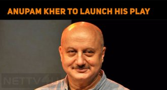 Anupam Kher To Launch His Autobiographical Play..