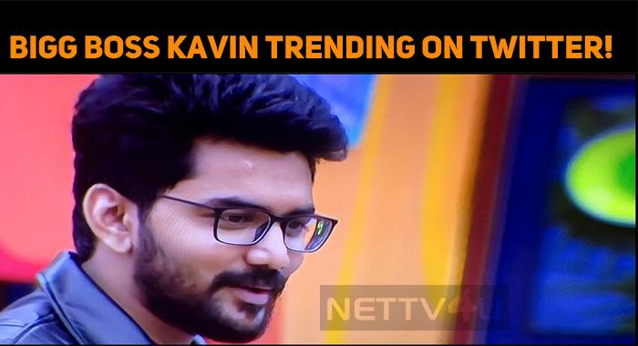 Bigg Boss Kavin Trending On Twitter!   NETTV4U