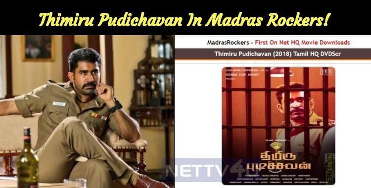 Madras Rocker 2019 Download: Thimiru Pudichavan Released In Madras Rockers!