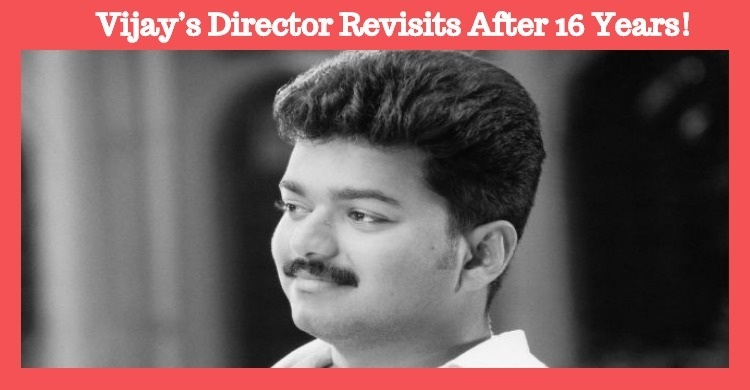 Vijay's Director Revisits After 16 Years!