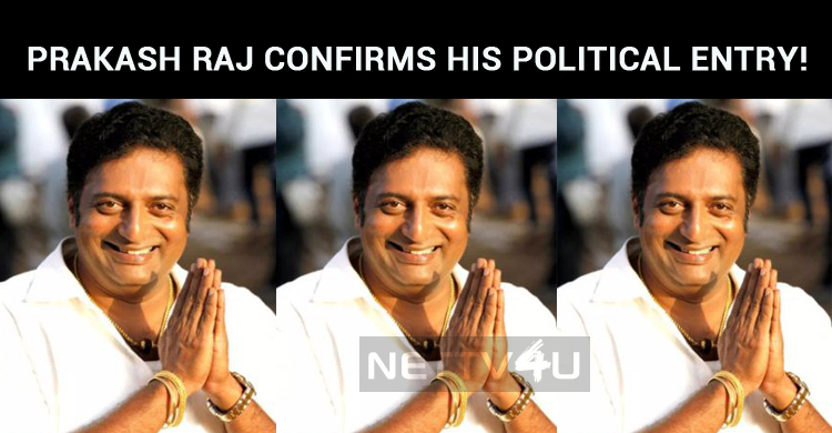 Prakash Raj Confirms His Political Entry!