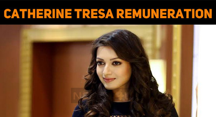 Catherine Tresa Hiked Up Her Remuneration To Play In This Actor's Movie!
