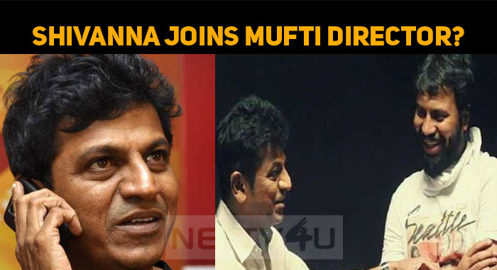 Shivanna To Join Once Again With Mufti Director?