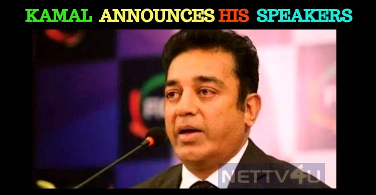 Kamal Appoints Speakers For His Party!