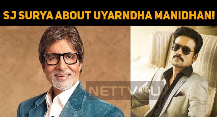 SJ Surya Happy For Uyarndha Manidhan!