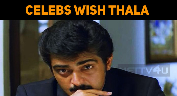Celebrities Wish Thala Ajith On His Birthday!