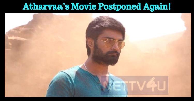 Atharvaa's Movie Postponed Again!