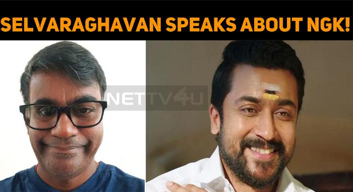Selvaraghavan Speaks About NGK!