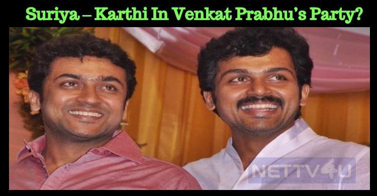 Suriya – Karthi Crooned For Venkat Prabhu's Party?