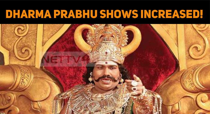 Dharma Prabhu Shows Increased! The Yogi Babu Effect!