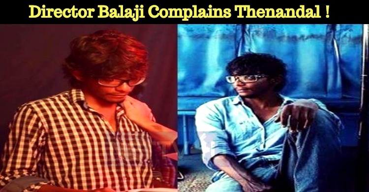 Director Balaji Complaints About Thenandal Stud..