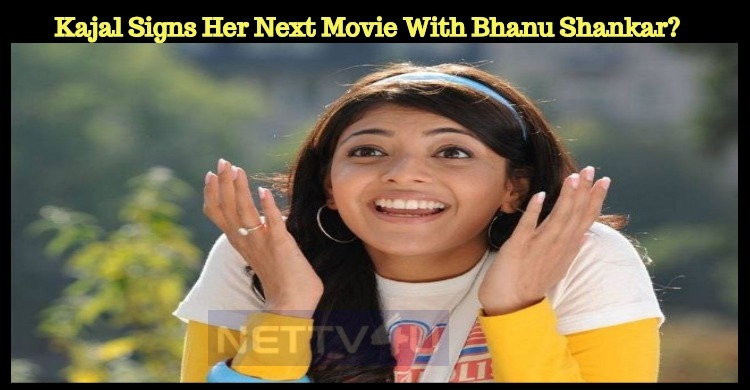 Kajal Aggarwal Signs Her Next Movie With Bhanu Shankar?