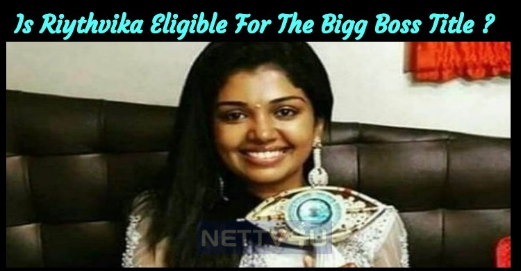 Is Riythvika Eligible For The Bigg Boss Title?