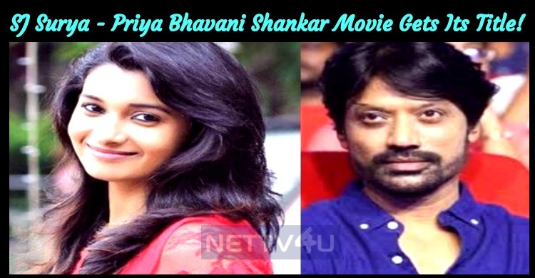 SJ Surya - Priya Bhavani Shankar Movie Gets Its Title!