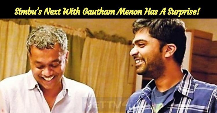 Simbu's Next With Gautham Menon Has A Surprise!