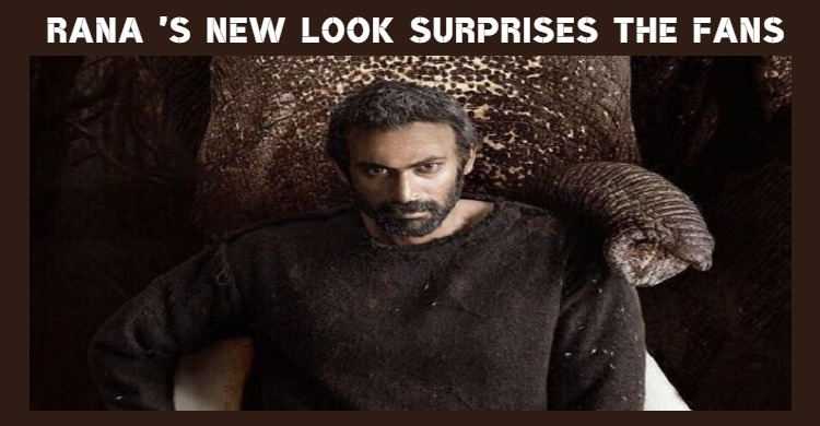 Rana Surprises The Fans With His Rugged Look!