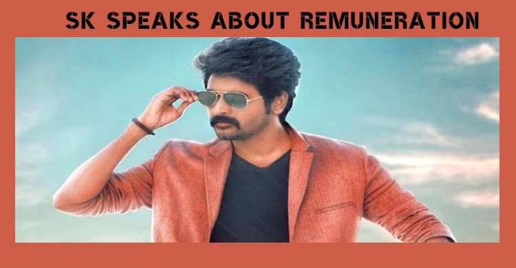 Sivakarthikeyan Speaks About The Remuneration Of The Stars!