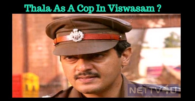 Thala As A Cop In Viswasam?
