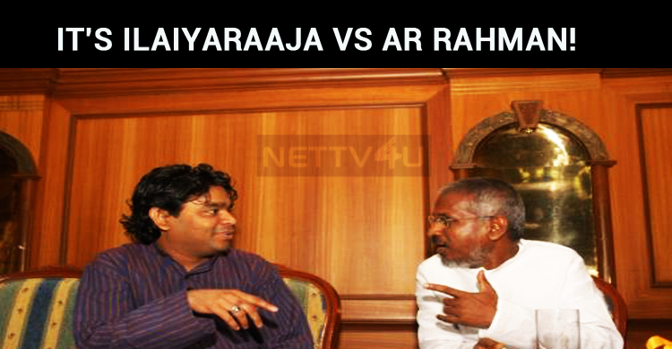 It's Ilaiyaraaja Vs AR Rahman! Rahman Overtook Ilaiyaraaja!