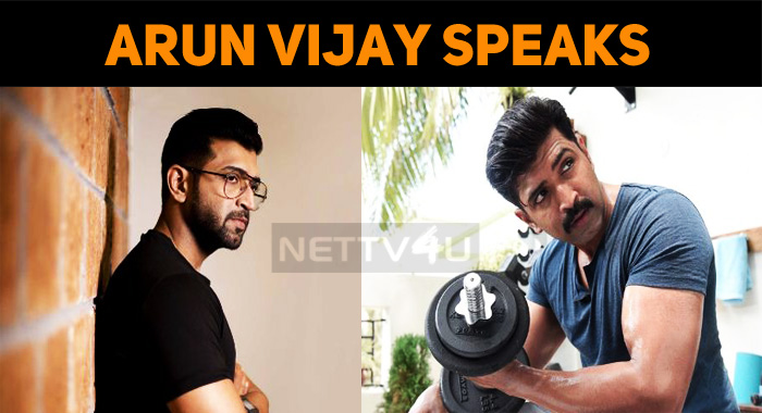 Arun Vijay Speaks About His Next Film!