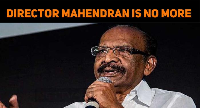 A Film Era Ends! Director Mahendran Is No More!