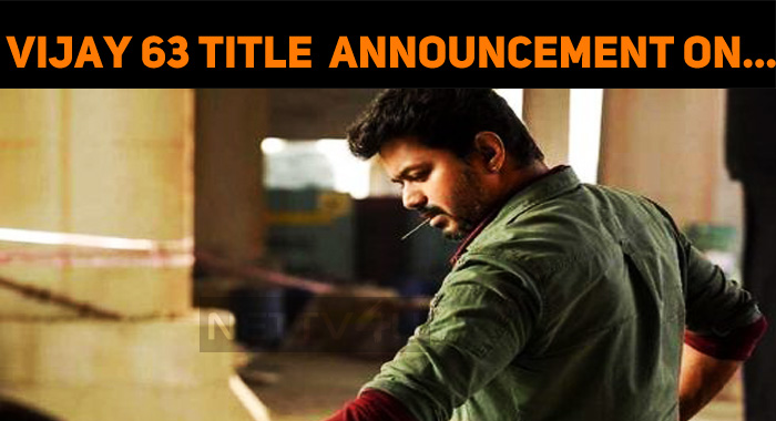 Vijay 63 Title Will Be Announced On…