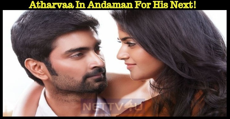 Atharvaa In Andaman For His Next!